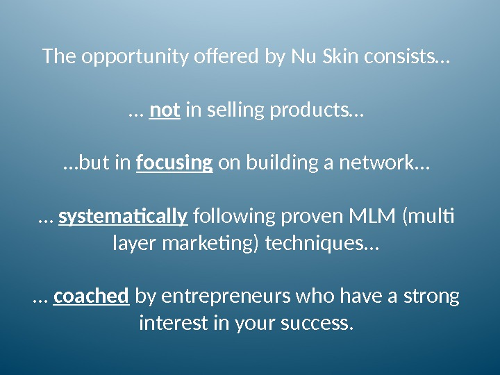 The opportunity offered by Nu Skin consists… … not in selling products… …but in focusing on