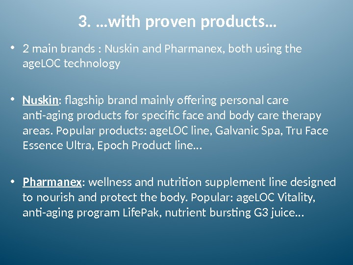 3. …with proven products… • 2 main brands : Nuskin and Pharmanex, both using the age.
