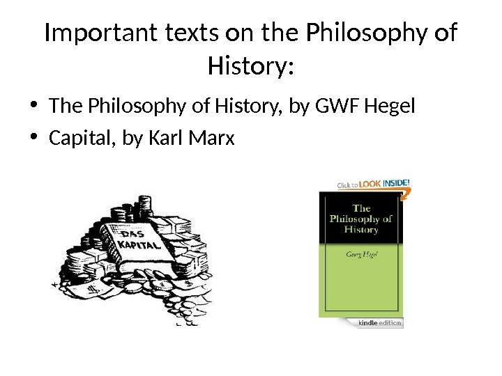 Important texts on the Philosophy of History:  • The Philosophy of History, by GWF Hegel