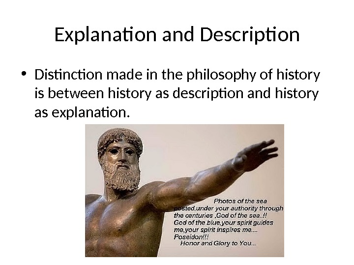 Explanation and Description • Distinction made in the philosophy of history is between history as description