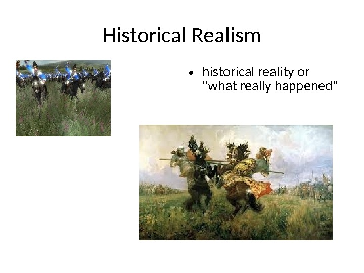 Historical Realism • historical reality or what really happened
