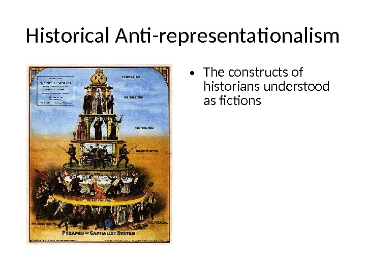 Historical Anti-representationalism • The constructs of historians understood as fictions