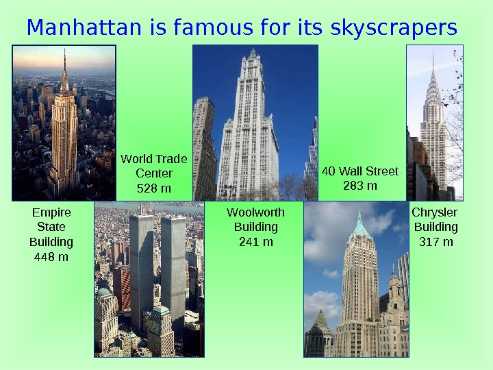 Manhattan is famous for its skyscrapers Empire State Building 448 m World Trade Center 528 m