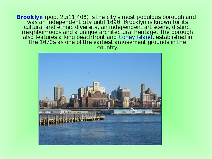 Brooklyn (pop. 2, 511, 408) is the city's most populous borough and was an