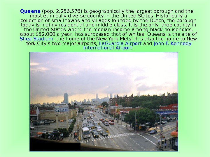 Queens (pop. 2, 256, 576) is geographically the largest borough and the most ethnically diverse