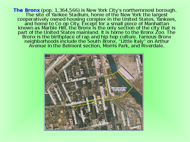 The Bronx  (pop. 1, 364, 566) is New York City's northernmost borough.