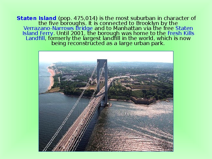 Staten Island (pop. 475, 014) is the most suburban in character of the five