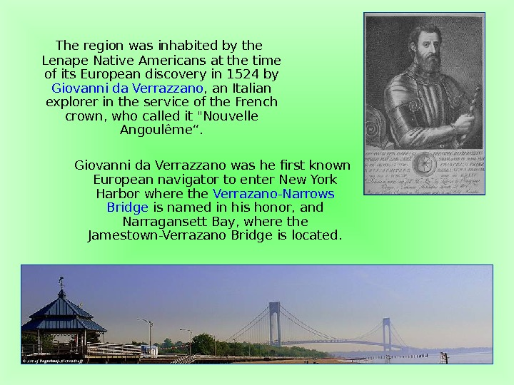 The region was inhabited by the Lenape Native Americans at the time of its