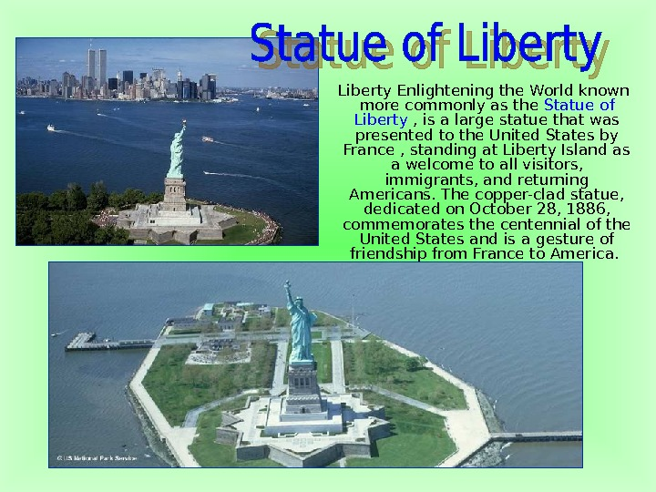Liberty Enlightening the World known more commonly as the Statue of Liberty , is a