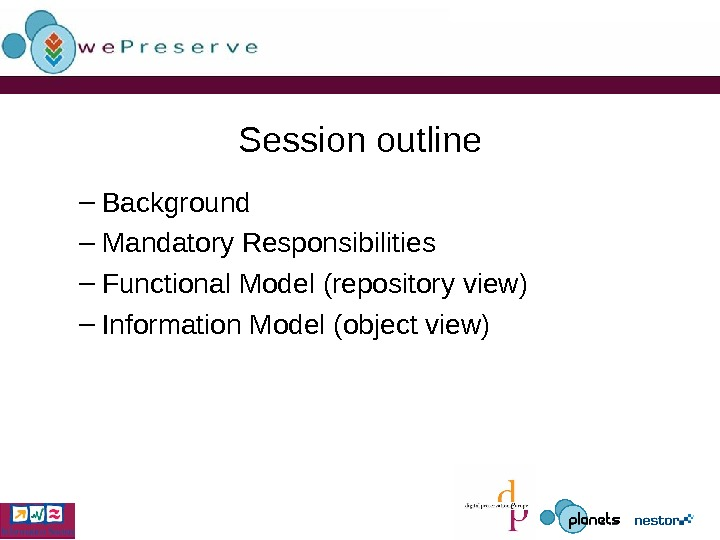 Session outline – Background – Mandatory Responsibilities – Functional Model (repository view) – Information Model (object
