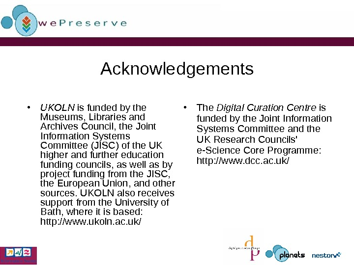 Acknowledgements • UKOLN is funded by the Museums, Libraries and Archives Council, the Joint Information Systems