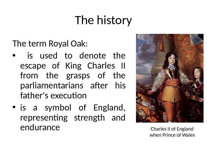 The history The term Royal Oak:  •  is used to denote the escape of