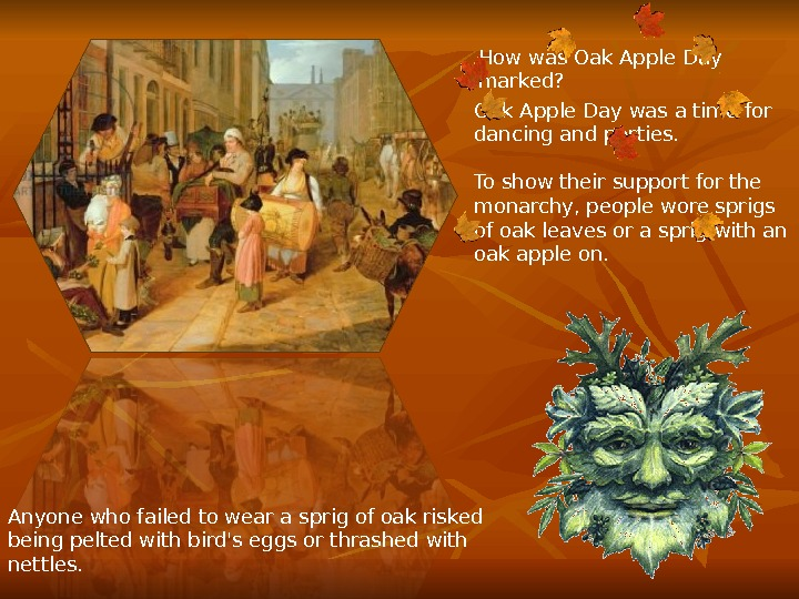 How was Oak Apple Day marked? Oak Apple Day was a time for dancing and parties.