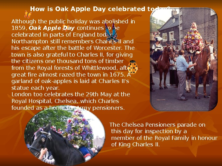 How is Oak Apple Day celebrated today ? Although the public holiday was abolished in 1859,