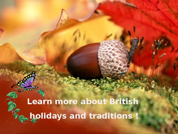 Learn more about British  holidays and traditions !