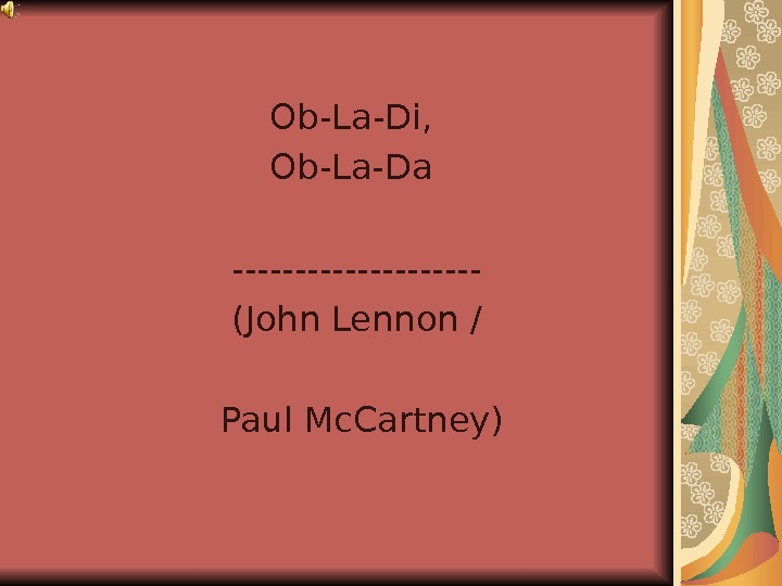 Ob-La-Di,  Ob-La-Da ---------- ( John Lennon  /  Paul Mc. Cartney)