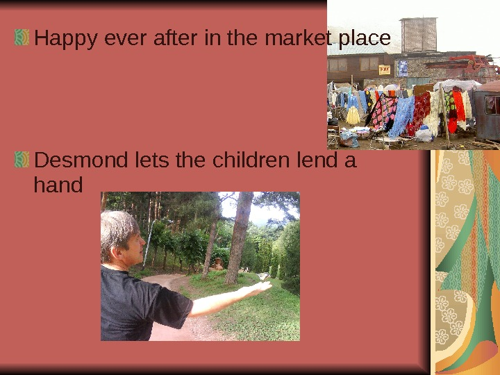 Happy ever after in the market place Desmond lets the children lend a hand