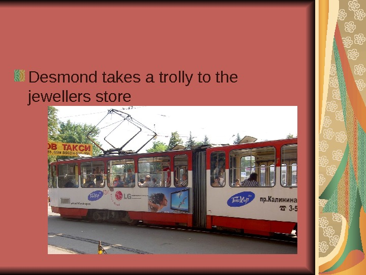 Desmond takes a trolly to the jewellers store