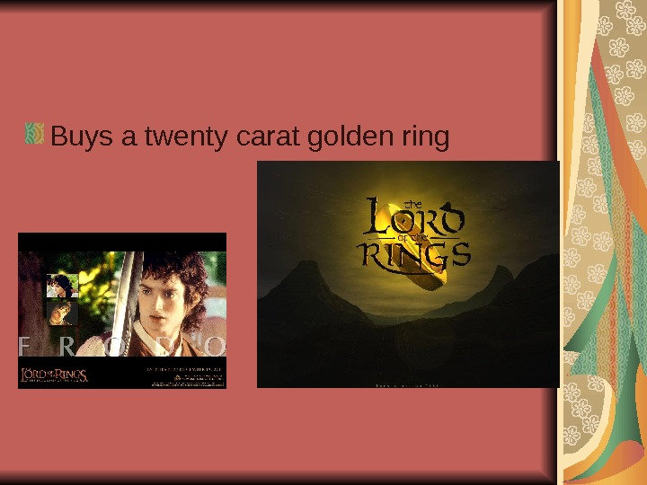 Buys a twenty carat golden ring