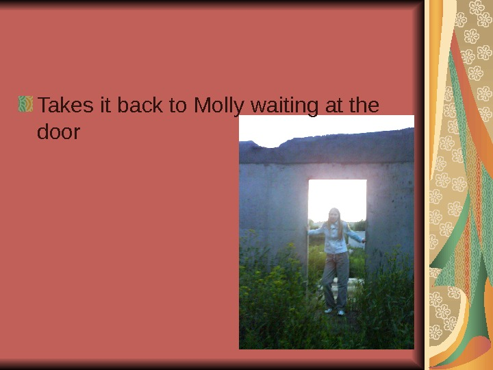 Takes it back to Molly waiting at the door