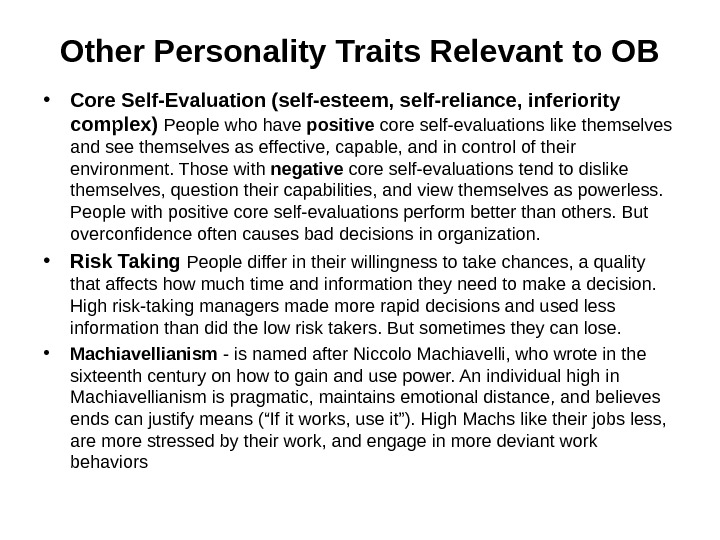 Other Personality Traits Relevant to OB • Core Self-Evaluation (self-esteem, self-reliance, inferiority complex) People who have