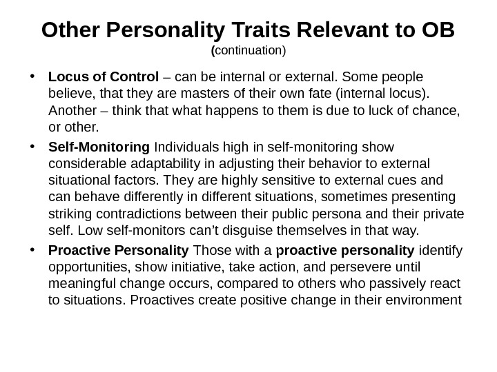 Other Personality Traits Relevant to OB ( continuation ) • Locus of Control – can be