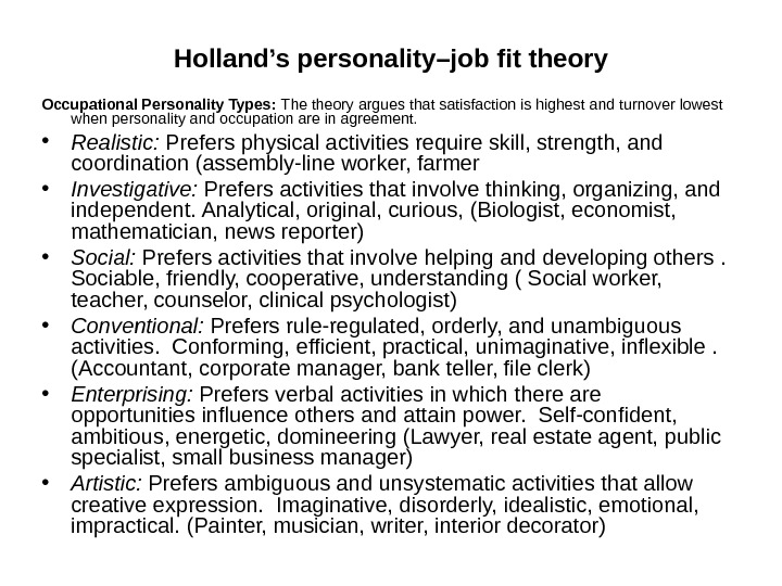 Holland's  personality–job fit theory Occupational Personality Types:  The theory argues that satisfaction is highest
