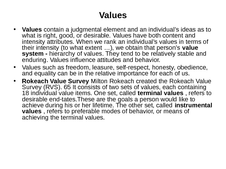 Values • Values contain a judgmental element and an individual's ideas as to what is right,