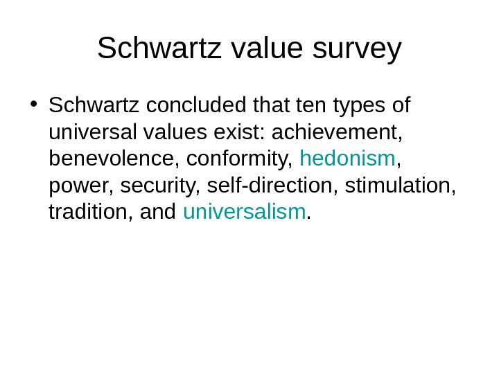 Schwartz value survey • Schwartz concluded that ten types of universal values exist: achievement,  benevolence,
