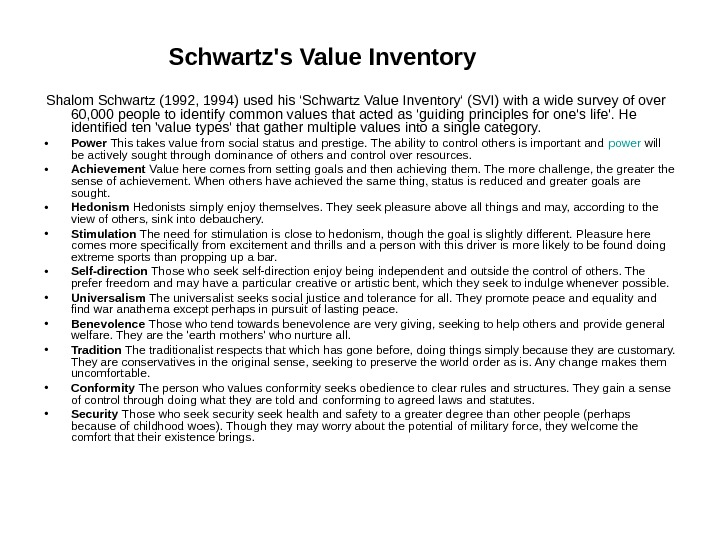 Shalom Schwartz (1992, 1994) used his 'Schwartz Value Inventory' (SVI) with a wide survey