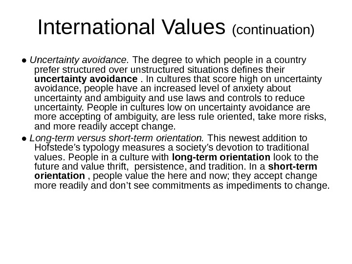 International Values (continuation) ● Uncertainty avoidance.  The degree to which people in a country prefer
