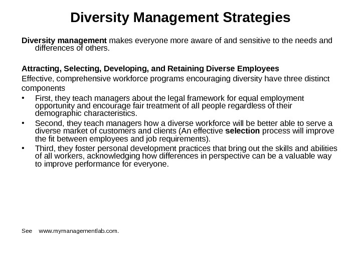 Diversity Management Strategies Diversity management makes everyone more aware of and sensitive to the needs and