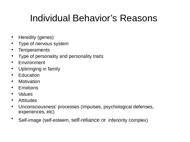 Individual Behavior's Reasons  • Heredity (genes) • Type of nervous system • Temperaments • Type