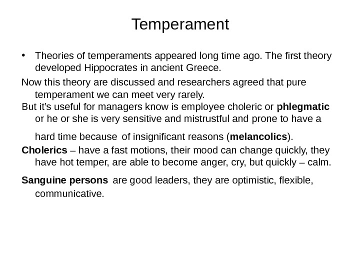 Temperament • Theories of temperaments appeared long time ago. The first theory developed Hippocrates in ancient