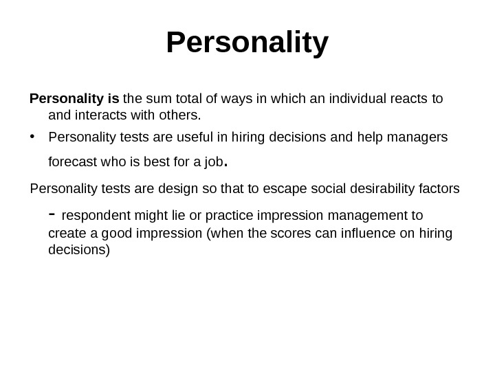 Personality P ersonality is the sum total of ways in which an individual reacts  to