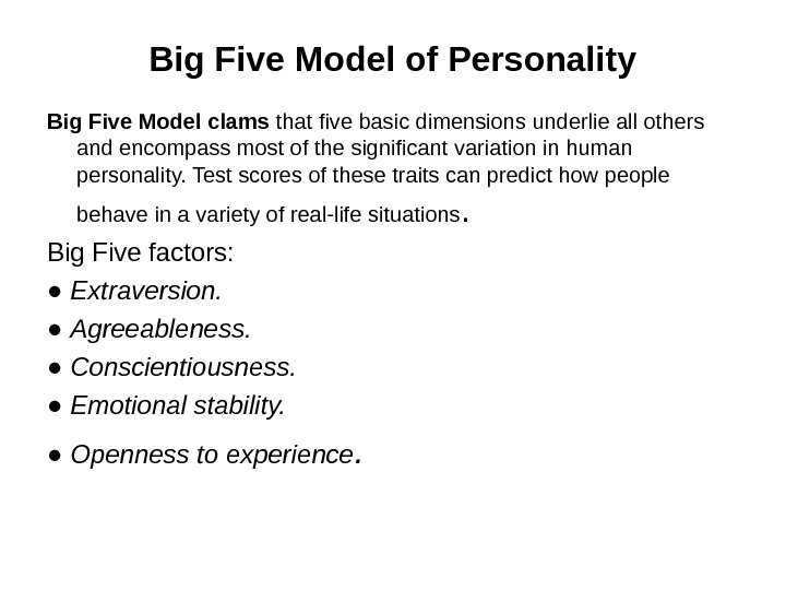 Big Five Model of Personality Big Five Model clams that five basic dimensions underlie all others