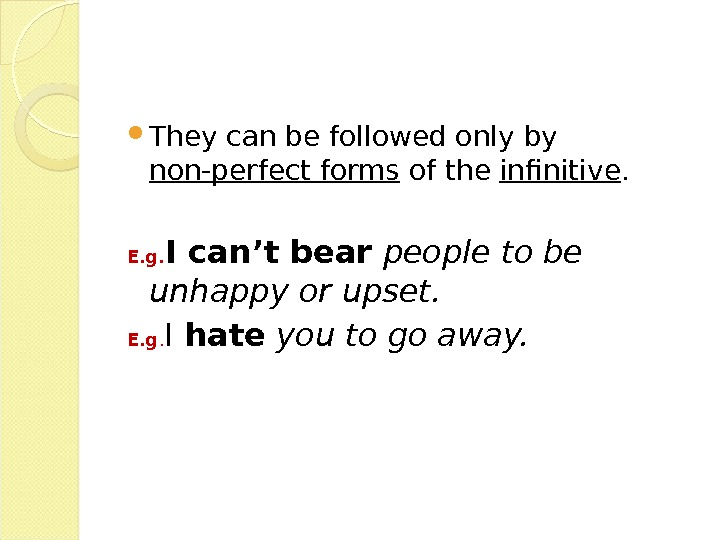 They can be followed only by non-perfect forms of the infinitive. E. g. I can't