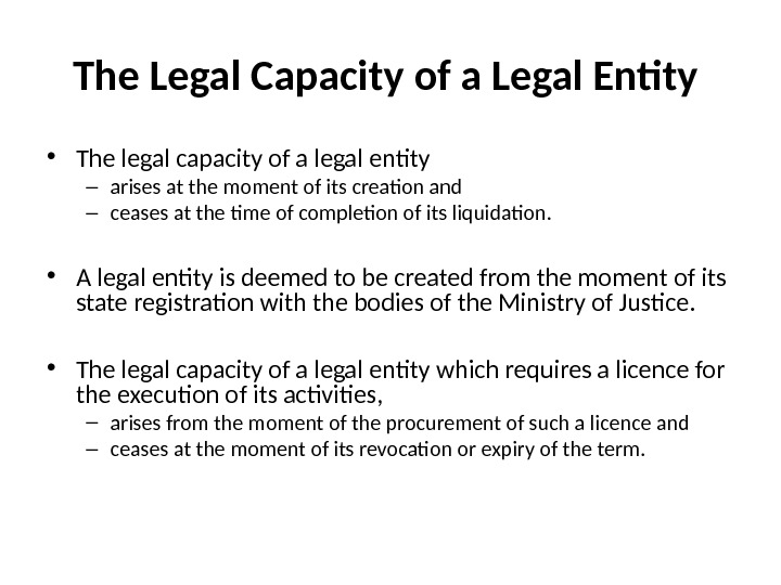 The Legal Capacity of a Legal Entity  • The legal capacity of a legal entity