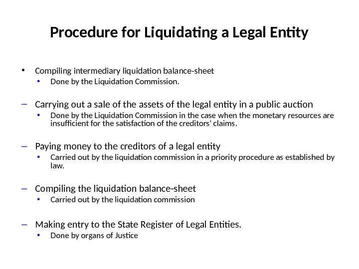 Procedure for Liquidating a Legal Entity • Compiling intermediary liquidation balance-sheet  • Done by the