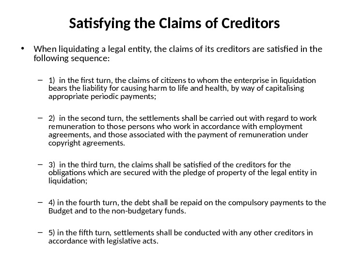 Satisfying the Claims of Creditors • When liquidating a legal entity, the claims of its creditors