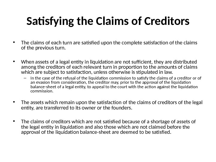 Satisfying the Claims of Creditors • The claims of each turn are satisfied upon the complete