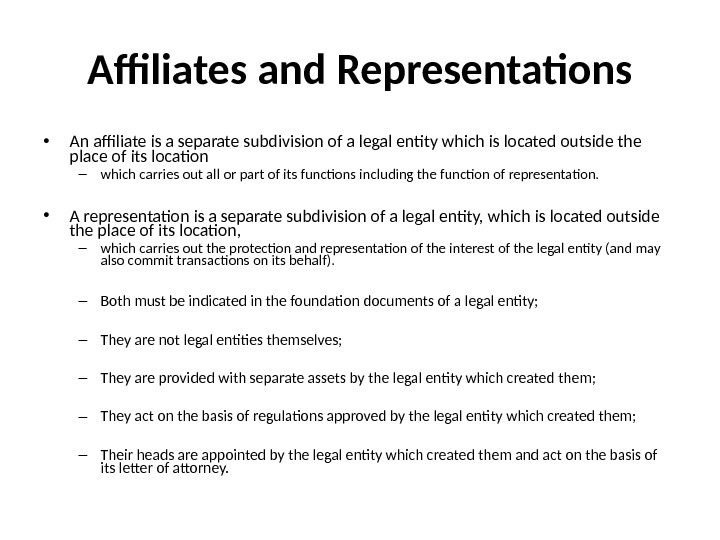 Affiliates and Representations • An affiliate is a separate subdivision of a legal entity which is