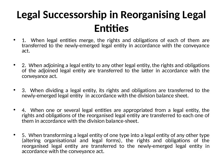 Legal Successorship in Reorganising Legal Entities • 1. When legal entities merge,  the rights and