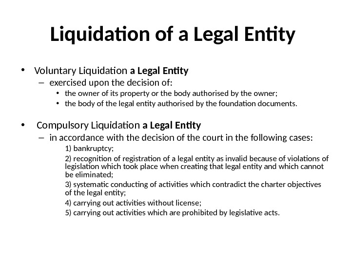 Liquidation of a Legal Entity  • Voluntary Liquidation a Legal Entity – exercised upon the