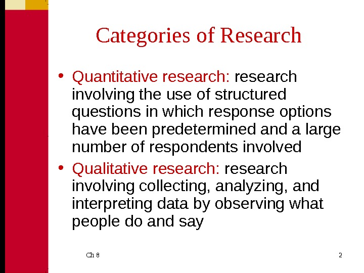 Ch 8  2 Categories of Research • Quantitative research:  research involving the use