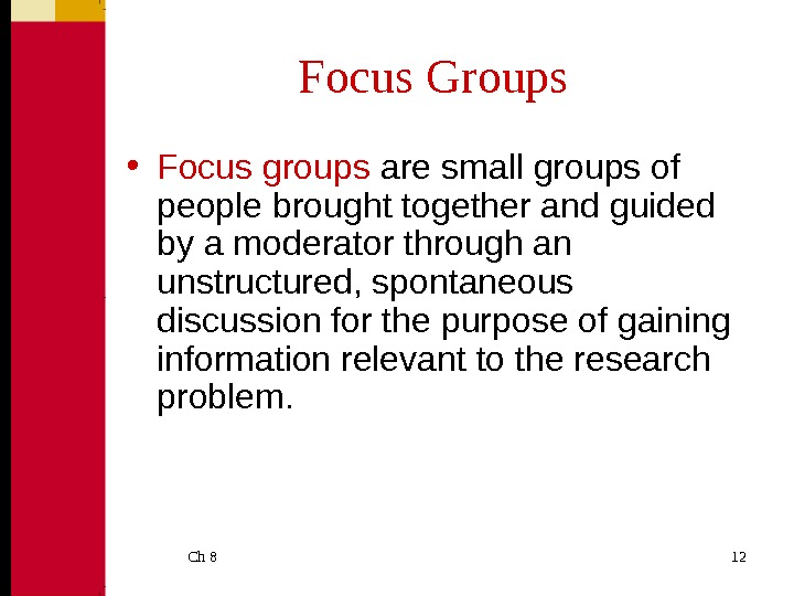 Ch 8  12 Focus Groups • Focus groups  are small groups of people