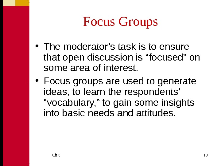 Ch 8  13 Focus Groups • The moderator's task is to ensure that open