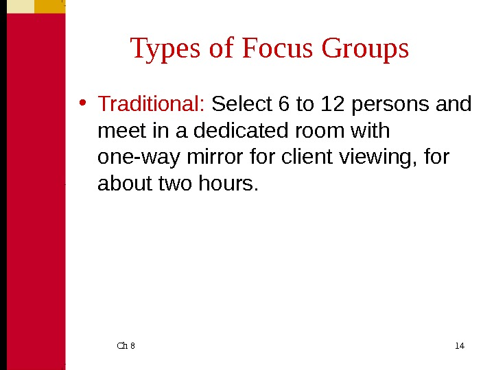 Ch 8  14 Types of Focus Groups • Traditional:  Select 6 to 12