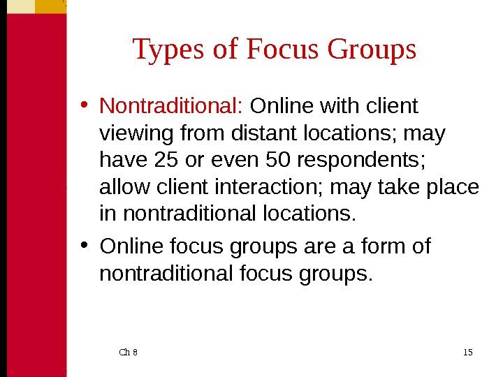 Ch 8  15 Types of Focus Groups • Nontraditional:  Online with client viewing