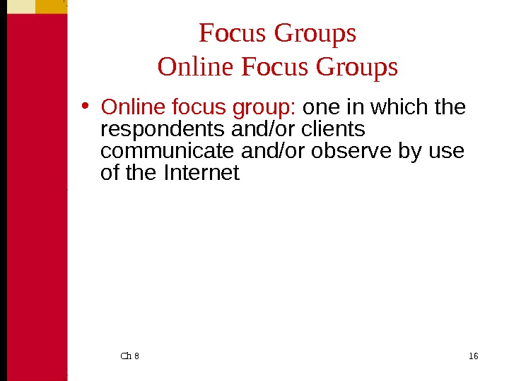 Ch 8  16 Focus Groups Online Focus Groups • Online focus group:  one